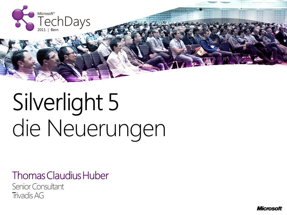 Thomas Claudius Huber Senior Consultant Trivadis AG Silverlight 5 die Neuerungen