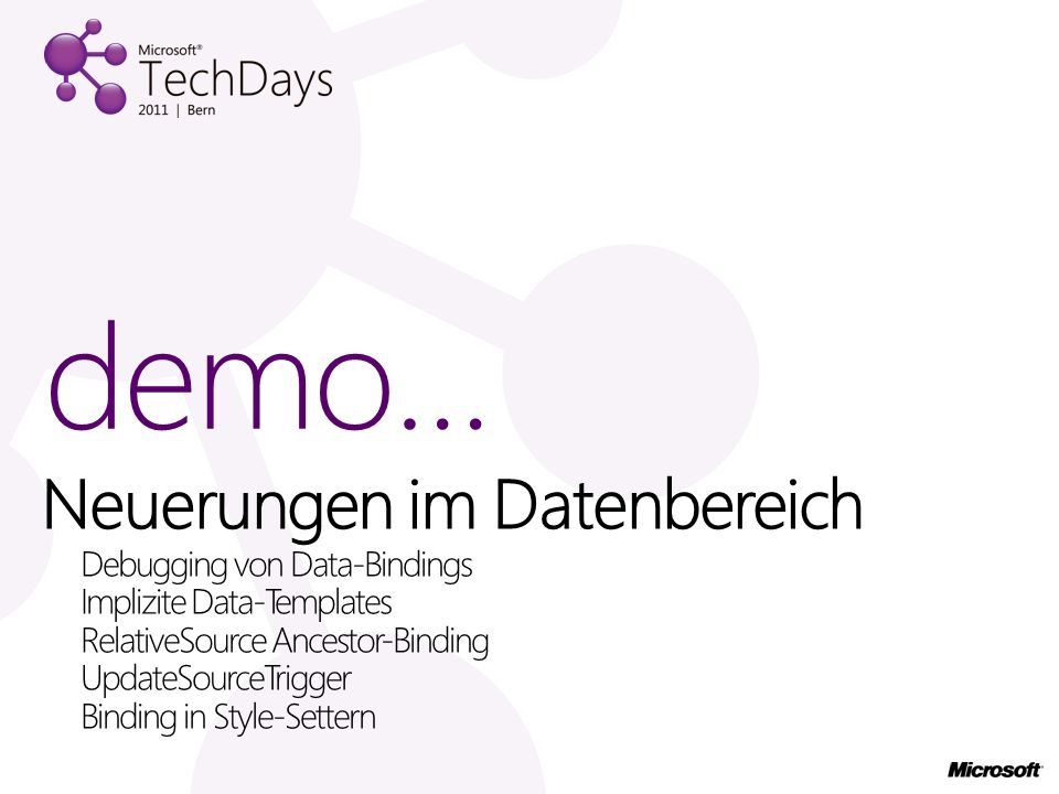 Neuerungen im Datenbereich Debugging von Data-Bindings Implizite Data-Templates RelativeSource Ancestor-Binding UpdateSourceTrigger Binding in Style-Settern demo…