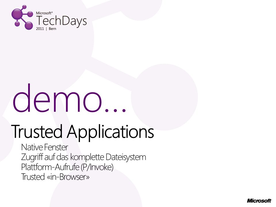 Trusted Applications Native Fenster Zugriff auf das komplette Dateisystem Plattform-Aufrufe (P/Invoke) Trusted «in-Browser» demo…