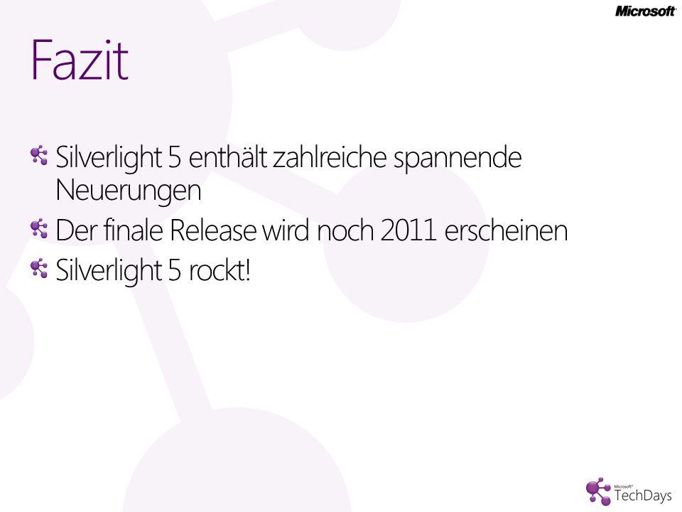 Silverlight 5 enthält zahlreiche spannende Neuerungen Der finale Release wird noch 2011 erscheinen Silverlight 5 rockt! Fazit