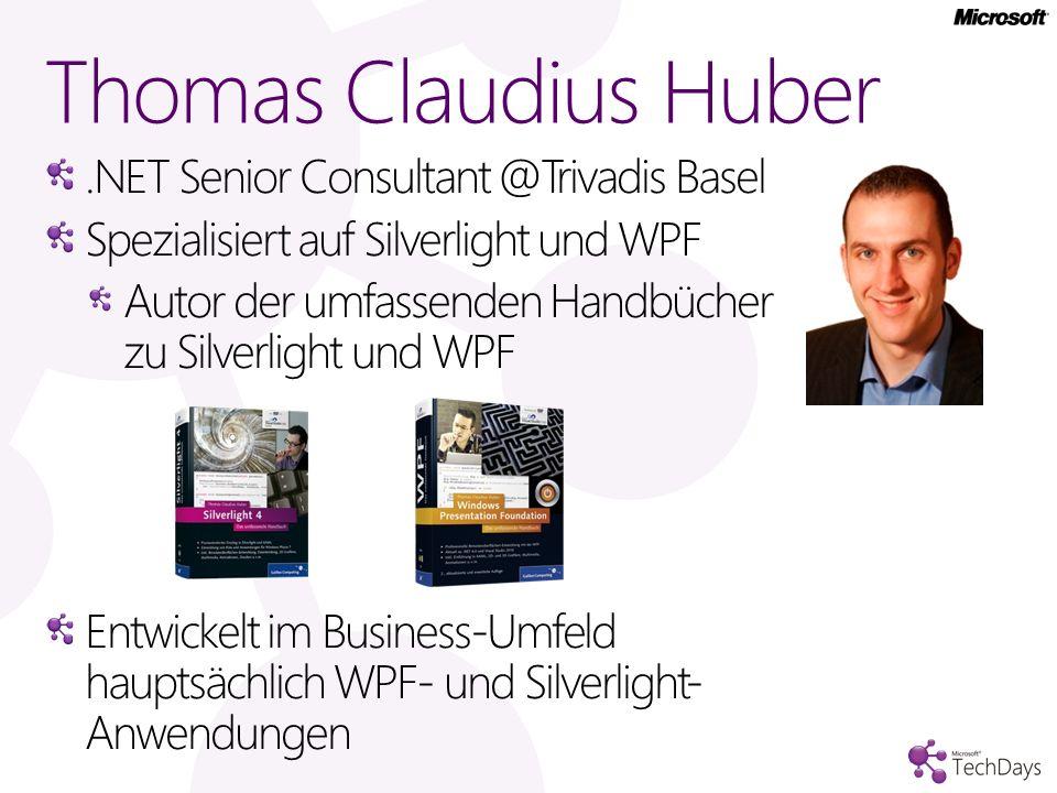 .NET Senior Consultant @Trivadis Basel Spezialisiert auf Silverlight und WPF Autor der umfassenden Handbücher zu Silverlight und WPF Entwickelt im Business-Umfeld hauptsächlich WPF- und Silverlight- Anwendungen Thomas Claudius Huber