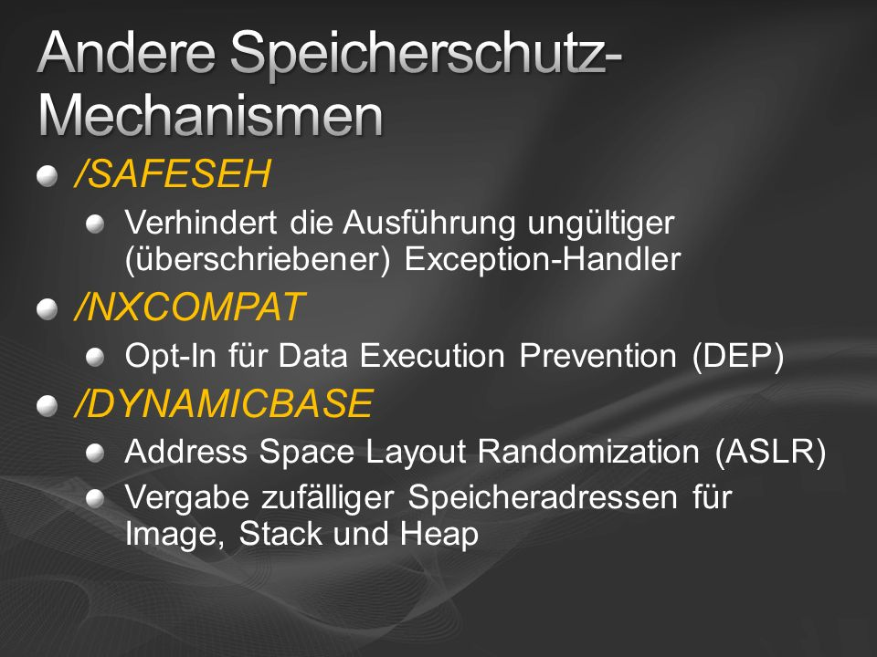 /SAFESEH Verhindert die Ausführung ungültiger (überschriebener) Exception-Handler /NXCOMPAT Opt-In für Data Execution Prevention (DEP) /DYNAMICBASE Ad
