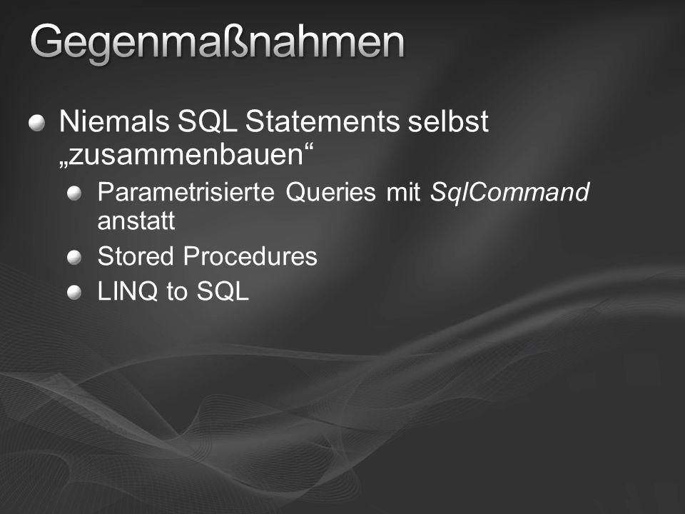 Niemals SQL Statements selbst zusammenbauen Parametrisierte Queries mit SqlCommand anstatt Stored Procedures LINQ to SQL