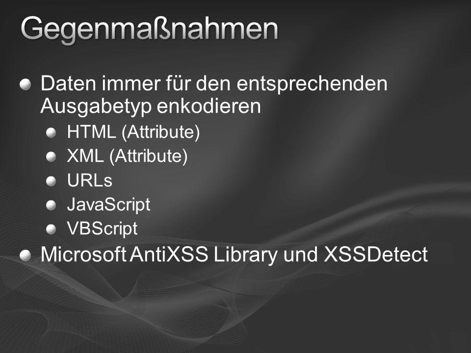 Daten immer für den entsprechenden Ausgabetyp enkodieren HTML (Attribute) XML (Attribute) URLs JavaScript VBScript Microsoft AntiXSS Library und XSSDetect