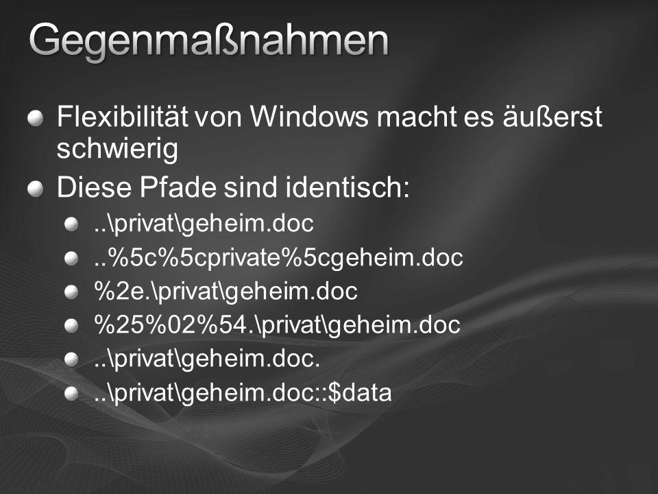 Flexibilität von Windows macht es äußerst schwierig Diese Pfade sind identisch:..\privat\geheim.doc..%5c%5cprivate%5cgeheim.doc %2e.\privat\geheim.doc %25%02%54.\privat\geheim.doc..\privat\geheim.doc...\privat\geheim.doc::$data