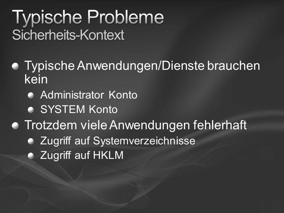 Typische Anwendungen/Dienste brauchen kein Administrator Konto SYSTEM Konto Trotzdem viele Anwendungen fehlerhaft Zugriff auf Systemverzeichnisse Zugriff auf HKLM
