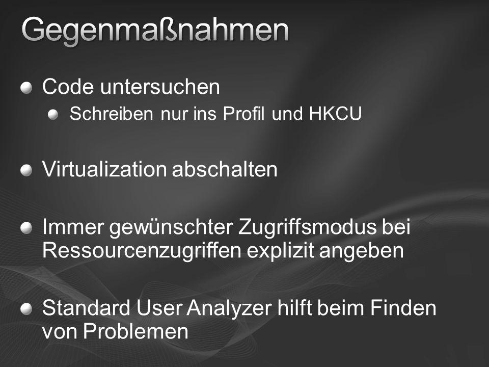 Code untersuchen Schreiben nur ins Profil und HKCU Virtualization abschalten Immer gewünschter Zugriffsmodus bei Ressourcenzugriffen explizit angeben Standard User Analyzer hilft beim Finden von Problemen