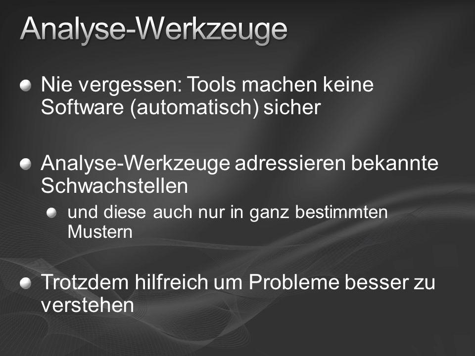 Nie vergessen: Tools machen keine Software (automatisch) sicher Analyse-Werkzeuge adressieren bekannte Schwachstellen und diese auch nur in ganz bestimmten Mustern Trotzdem hilfreich um Probleme besser zu verstehen