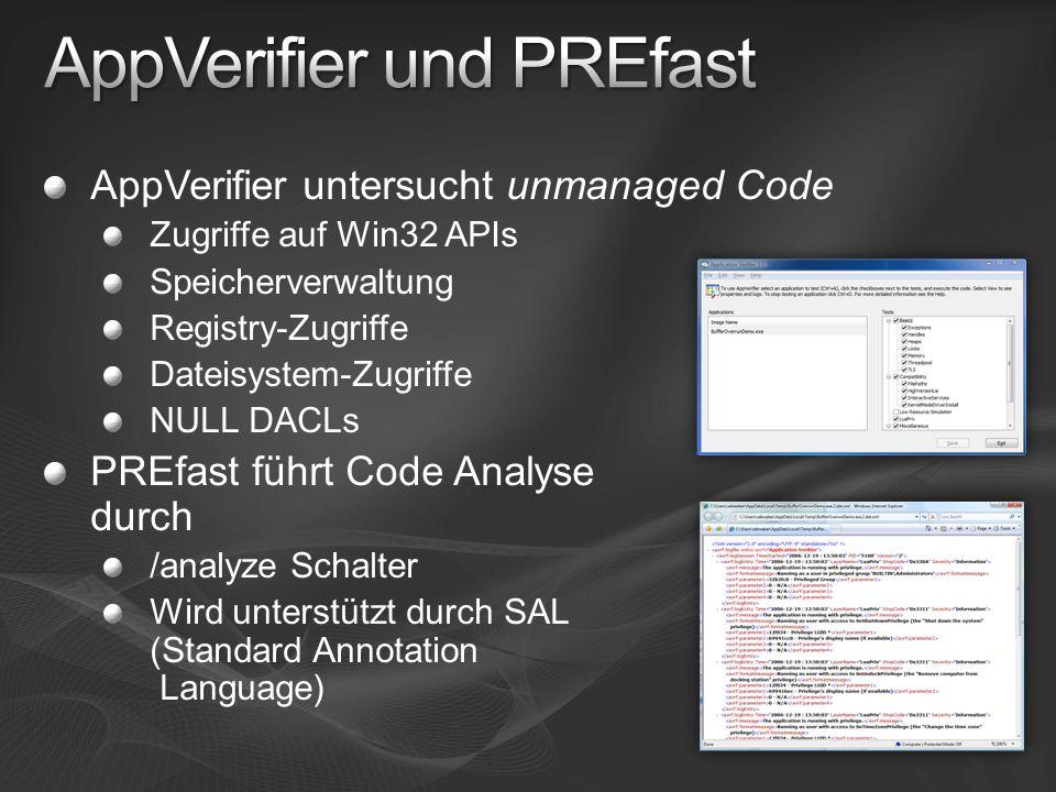 AppVerifier untersucht unmanaged Code Zugriffe auf Win32 APIs Speicherverwaltung Registry-Zugriffe Dateisystem-Zugriffe NULL DACLs PREfast führt Code Analyse durch /analyze Schalter Wird unterstützt durch SAL (Standard Annotation Language)