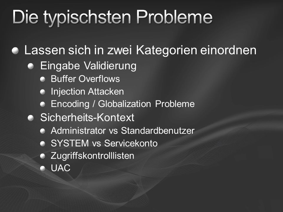 Lassen sich in zwei Kategorien einordnen Eingabe Validierung Buffer Overflows Injection Attacken Encoding / Globalization Probleme Sicherheits-Kontext