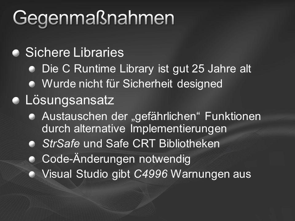 Sichere Libraries Die C Runtime Library ist gut 25 Jahre alt Wurde nicht für Sicherheit designed Lösungsansatz Austauschen der gefährlichen Funktionen durch alternative Implementierungen StrSafe und Safe CRT Bibliotheken Code-Änderungen notwendig Visual Studio gibt C4996 Warnungen aus