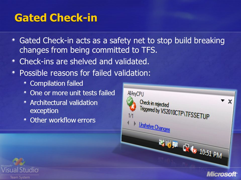 Gated Check-in Gated Check-in acts as a safety net to stop build breaking changes from being committed to TFS.
