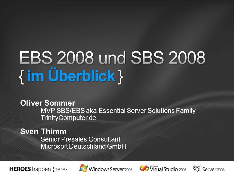 Sven Thimm Senior Presales Consultant Microsoft Deutschland GmbH Oliver Sommer MVP SBS/EBS aka Essential Server Solutions Family TrinityComputer.de