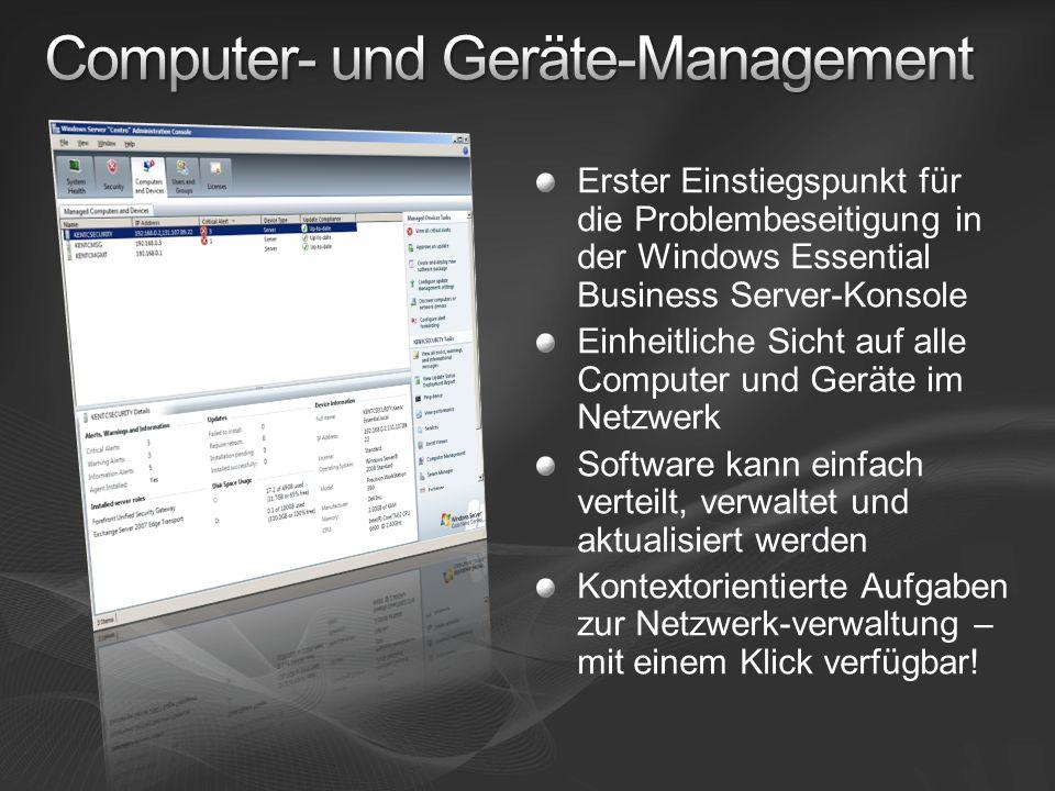 Erster Einstiegspunkt für die Problembeseitigung in der Windows Essential Business Server-Konsole Einheitliche Sicht auf alle Computer und Geräte im Netzwerk Software kann einfach verteilt, verwaltet und aktualisiert werden Kontextorientierte Aufgaben zur Netzwerk-verwaltung – mit einem Klick verfügbar!
