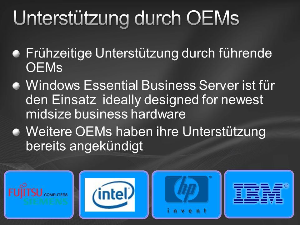 Frühzeitige Unterstützung durch führende OEMs Windows Essential Business Server ist für den Einsatz ideally designed for newest midsize business hardware Weitere OEMs haben ihre Unterstützung bereits angekündigt