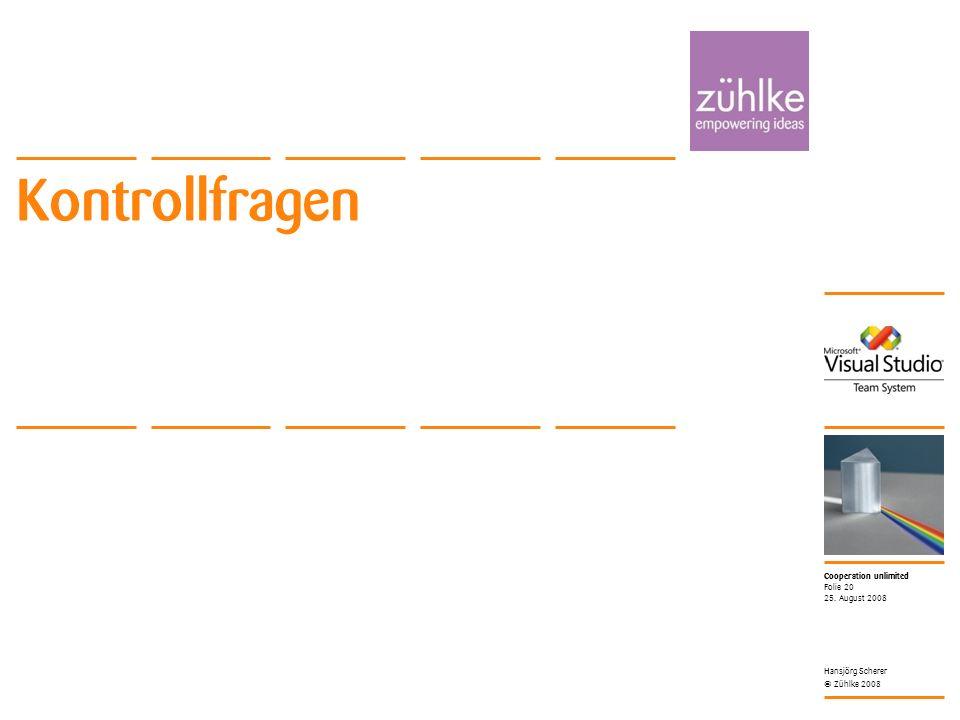 Cooperation unlimited © Zühlke 2008 25. August 2008 Hansjörg Scherer Folie 20 Kontrollfragen
