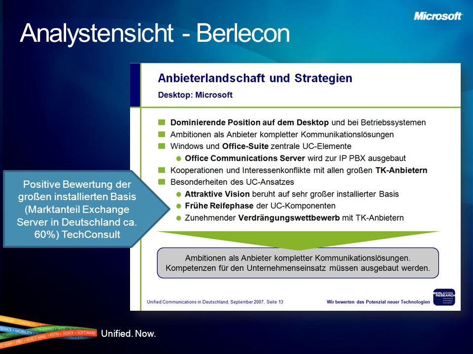 Unified. Now. Analystensicht - Berlecon Positive Bewertung der großen installierten Basis (Marktanteil Exchange Server in Deutschland ca. 60%) TechCon