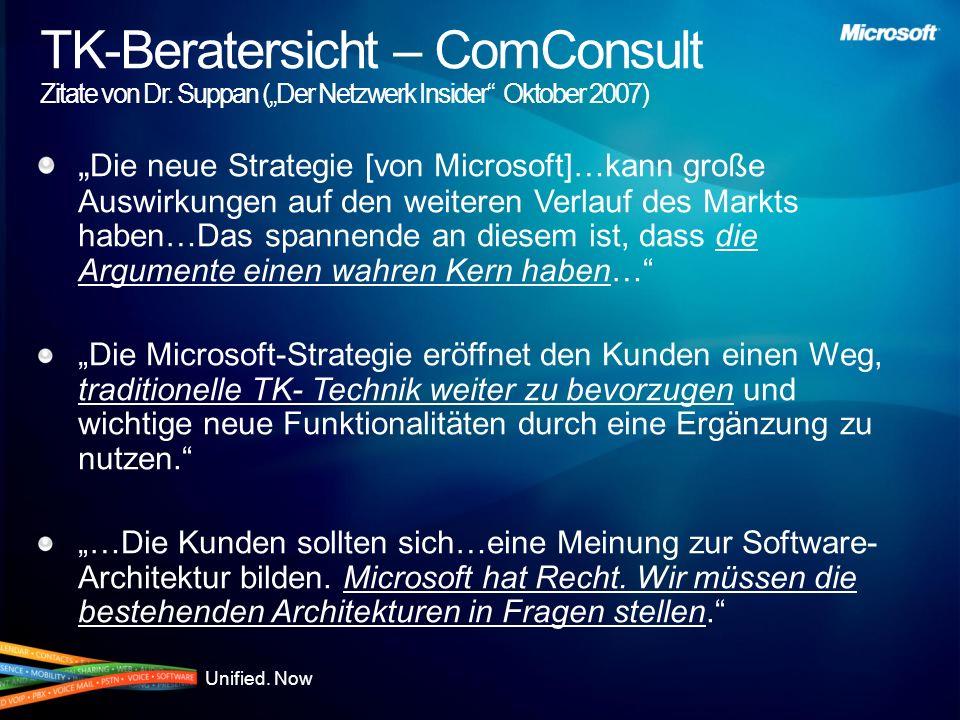 Unified. Now TK-Beratersicht – ComConsult Zitate von Dr. Suppan (Der Netzwerk Insider Oktober 2007) Die neue Strategie [von Microsoft]…kann große Ausw