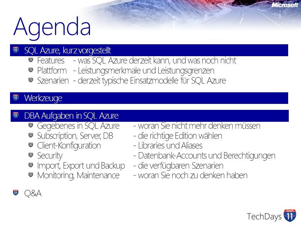 Agenda SQL Azure, kurz vorgestellt Features- was SQL Azure derzeit kann, und was noch nicht Plattform- Leistungsmerkmale und Leistungsgrenzen Szenarien- derzeit typische Einsatzmodelle für SQL Azure Werkzeuge DBA Aufgaben in SQL Azure Gegebenes in SQL Azure- woran Sie nicht mehr denken müssen Subscription, Server, DB - die richtige Edition wählen Client-Konfiguration- Libraries und Aliases Security- Datenbank-Accounts und Berechtigungen Import, Export und Backup- die verfügbaren Szenarien Monitoring, Maintenance- woran Sie noch zu denken haben Q&A