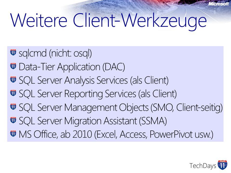 Weitere Client-Werkzeuge sqlcmd (nicht: osql) Data-Tier Application (DAC) SQL Server Analysis Services (als Client) SQL Server Reporting Services (als