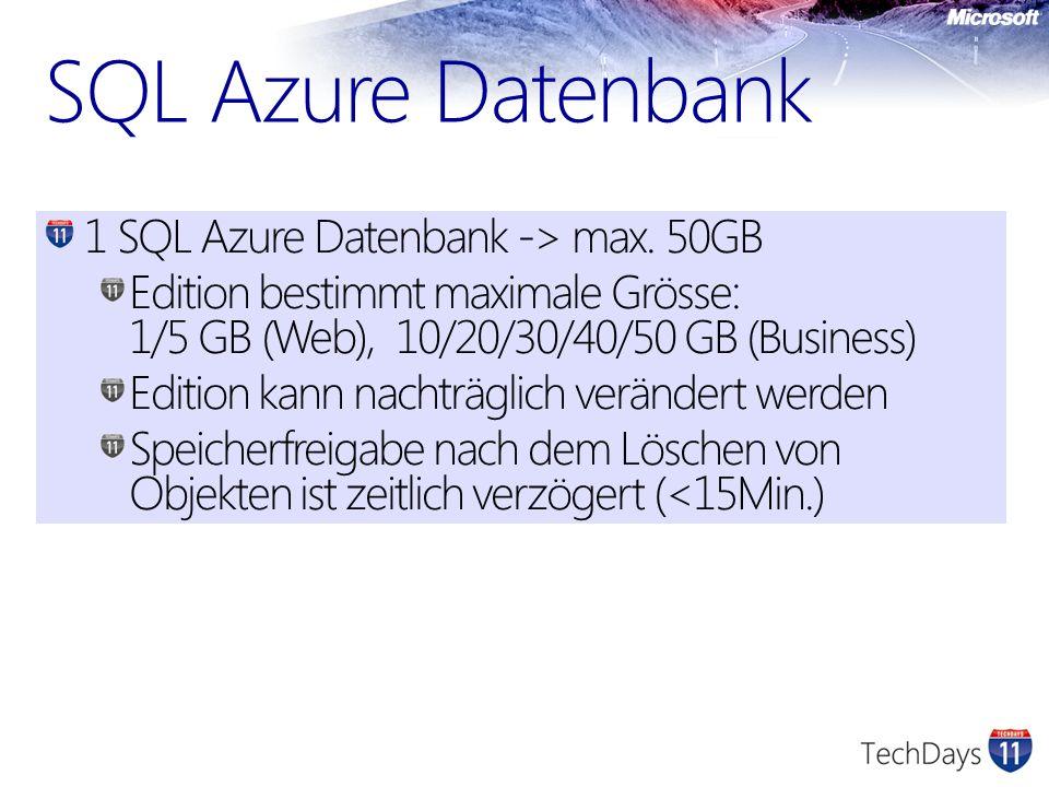 1 SQL Azure Datenbank -> max. 50GB Edition bestimmt maximale Grösse: 1/5 GB (Web), 10/20/30/40/50 GB (Business) Edition kann nachträglich verändert we
