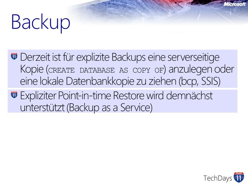 Derzeit ist für explizite Backups eine serverseitige Kopie ( CREATE DATABASE AS COPY OF ) anzulegen oder eine lokale Datenbankkopie zu ziehen (bcp, SS