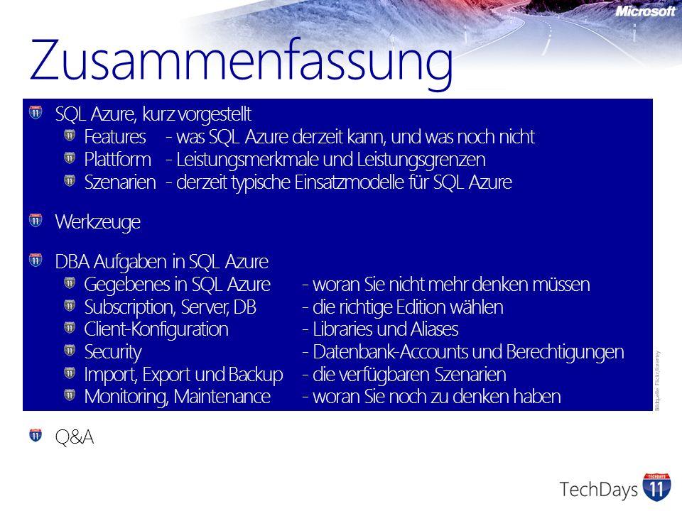 Zusammenfassung SQL Azure, kurz vorgestellt Features- was SQL Azure derzeit kann, und was noch nicht Plattform- Leistungsmerkmale und Leistungsgrenzen