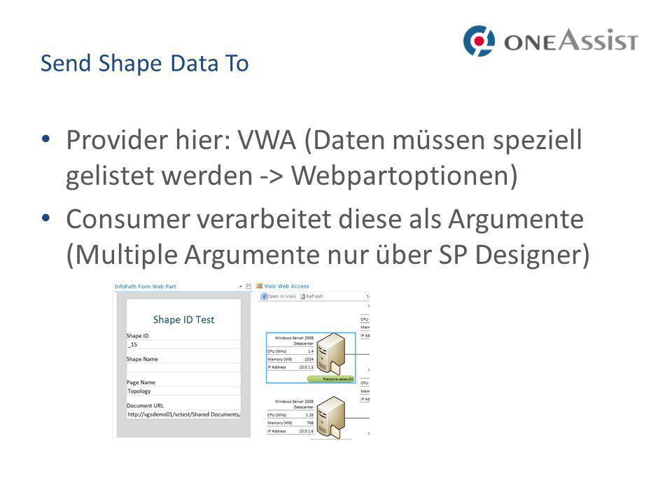 Send Shape Data To Provider hier: VWA (Daten müssen speziell gelistet werden -> Webpartoptionen) Consumer verarbeitet diese als Argumente (Multiple Argumente nur über SP Designer)