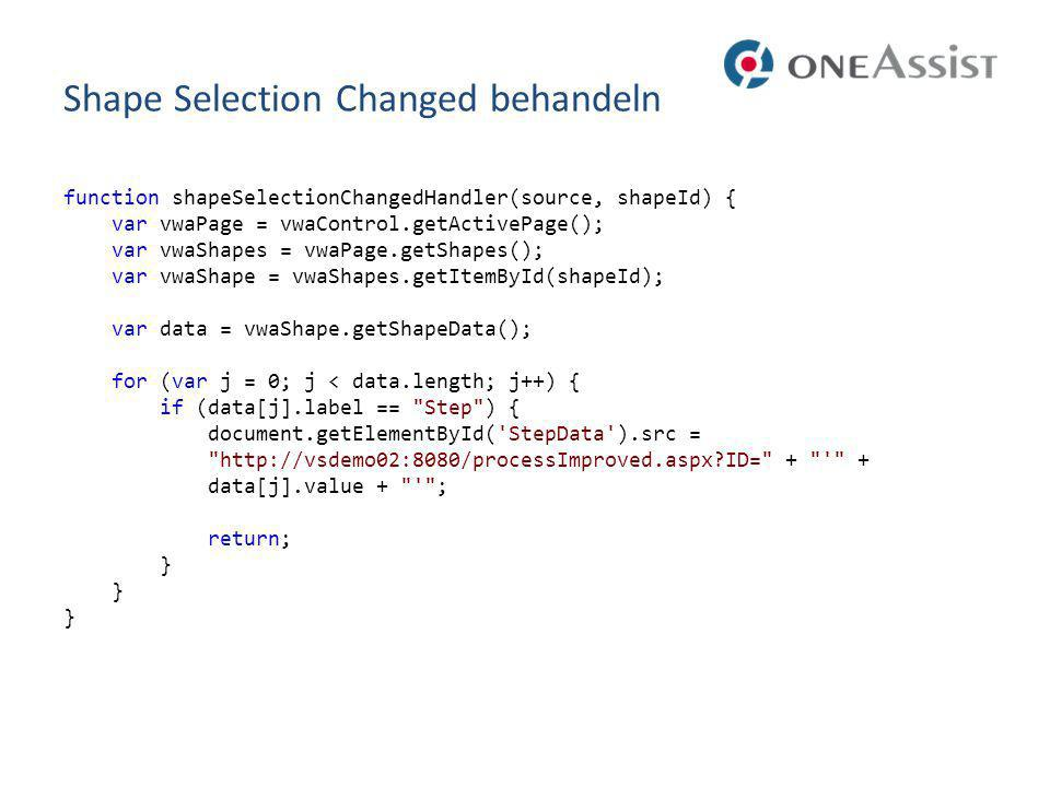 Shape Selection Changed behandeln function shapeSelectionChangedHandler(source, shapeId) { var vwaPage = vwaControl.getActivePage(); var vwaShapes = v