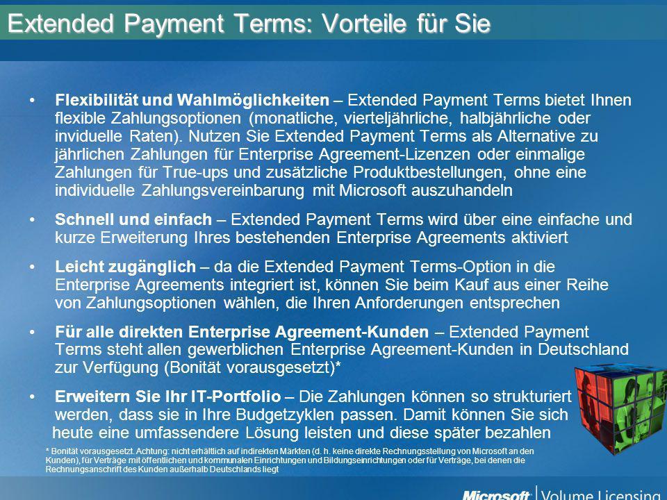 Extended Payment Terms: Weitere Informationen Wenn Sie weitere Informationen über Extended Payment Terms möchten, wenden Sie sich noch heute an Ihren Microsoft-Partner.