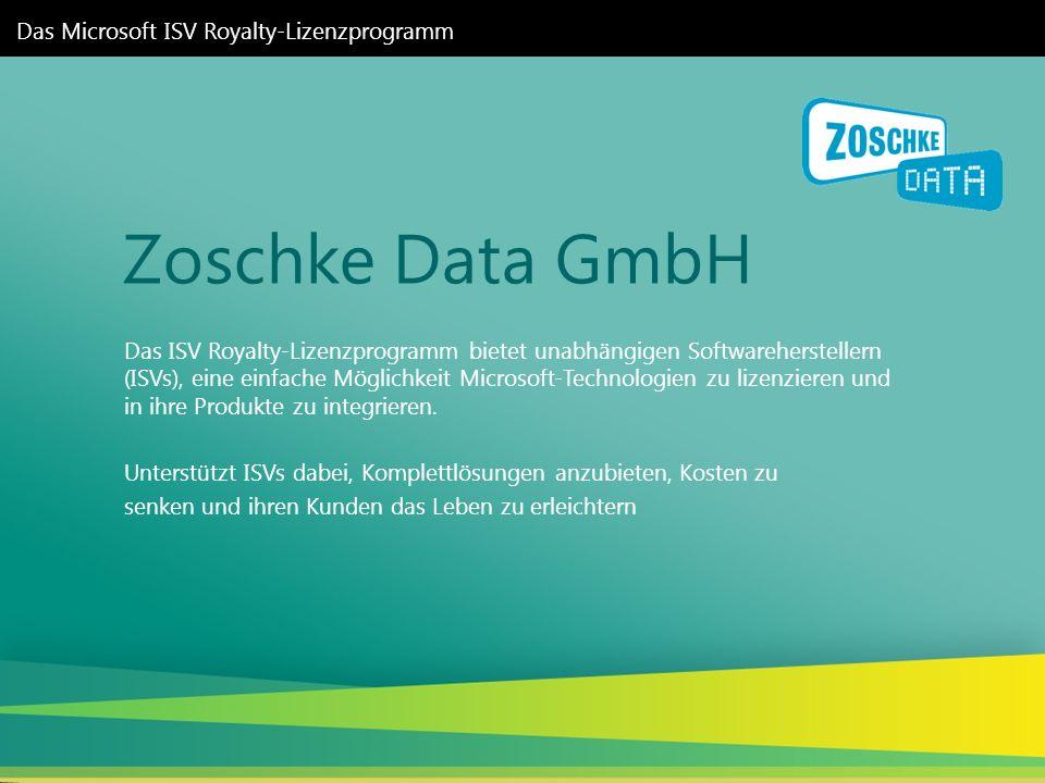 Zoschke Data GmbH Das Microsoft ISV Royalty-Lizenzprogramm Das ISV Royalty-Lizenzprogramm bietet unabhängigen Softwareherstellern (ISVs), eine einfach