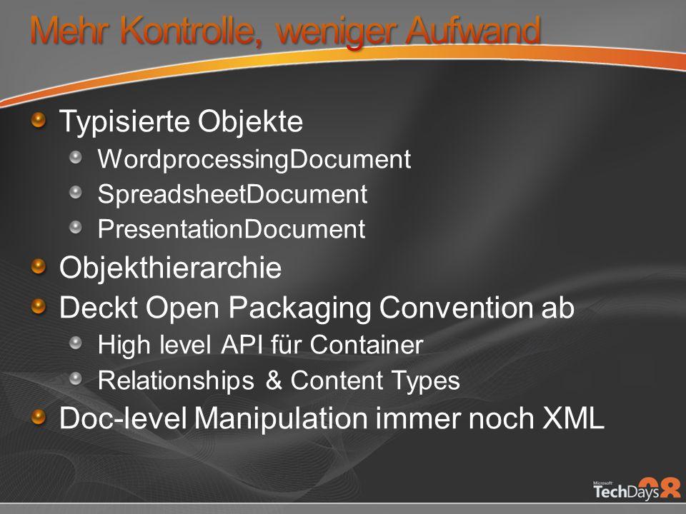 Typisierte Objekte WordprocessingDocument SpreadsheetDocument PresentationDocument Objekthierarchie Deckt Open Packaging Convention ab High level API