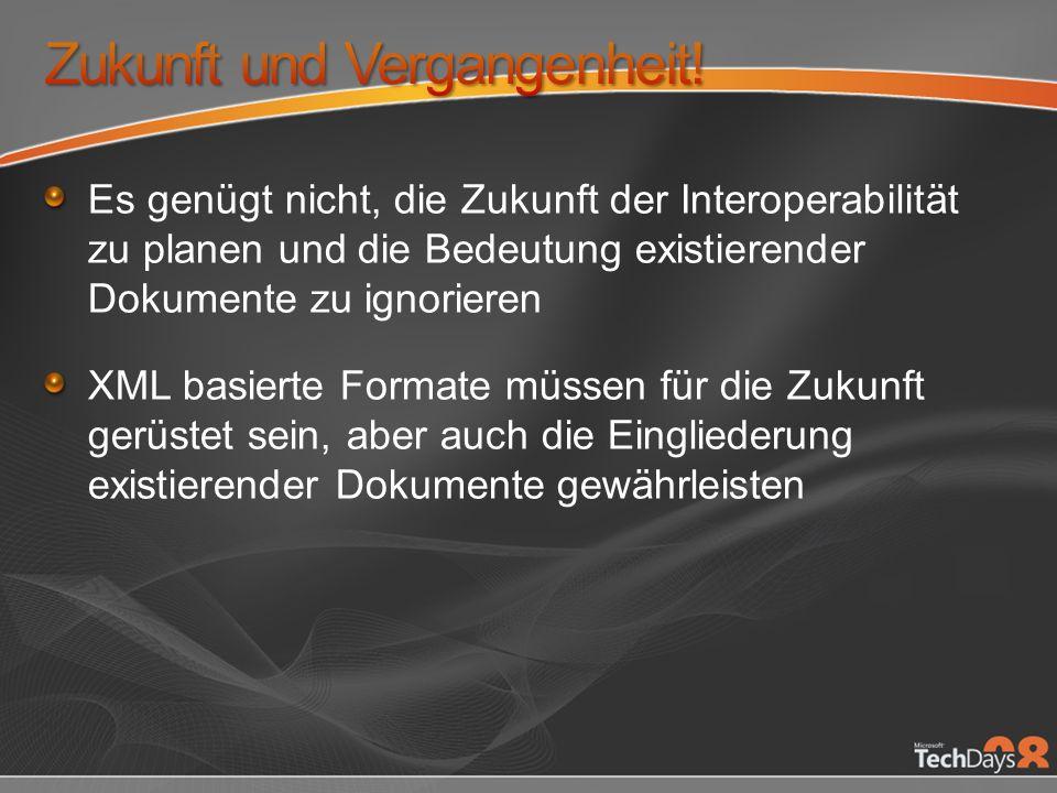 Es genügt nicht, die Zukunft der Interoperabilität zu planen und die Bedeutung existierender Dokumente zu ignorieren XML basierte Formate müssen für d