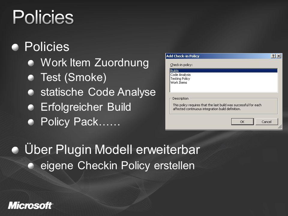 Policies Work Item Zuordnung Test (Smoke) statische Code Analyse Erfolgreicher Build Policy Pack…… Über Plugin Modell erweiterbar eigene Checkin Policy erstellen