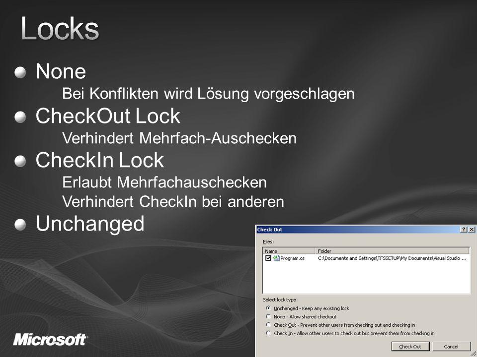 None Bei Konflikten wird Lösung vorgeschlagen CheckOut Lock Verhindert Mehrfach-Auschecken CheckIn Lock Erlaubt Mehrfachauschecken Verhindert CheckIn bei anderen Unchanged