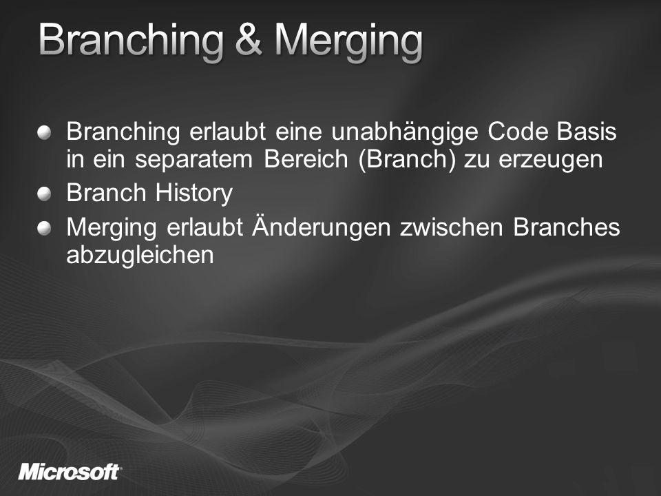Branching erlaubt eine unabhängige Code Basis in ein separatem Bereich (Branch) zu erzeugen Branch History Merging erlaubt Änderungen zwischen Branches abzugleichen