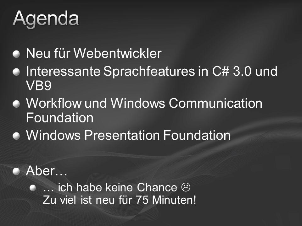 Neu für Webentwickler Interessante Sprachfeatures in C# 3.0 und VB9 Workflow und Windows Communication Foundation Windows Presentation Foundation Aber… … ich habe keine Chance Zu viel ist neu für 75 Minuten!