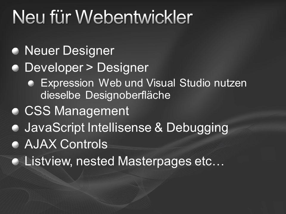 Neuer Designer Developer > Designer Expression Web und Visual Studio nutzen dieselbe Designoberfläche CSS Management JavaScript Intellisense & Debugging AJAX Controls Listview, nested Masterpages etc…