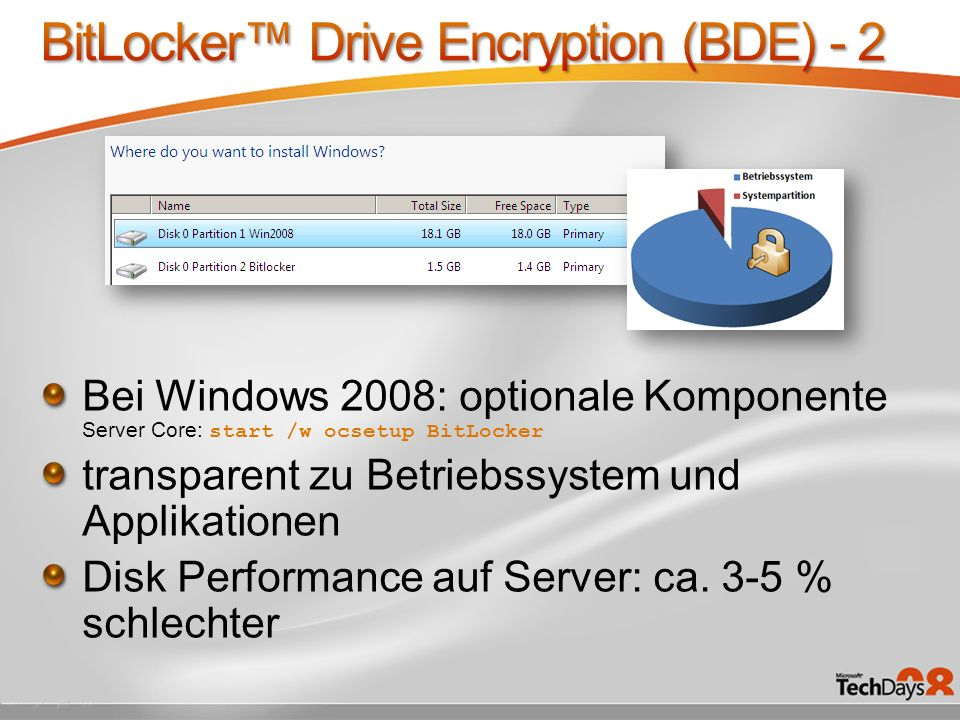 Bei Windows 2008: optionale Komponente Server Core: start /w ocsetup BitLocker transparent zu Betriebssystem und Applikationen Disk Performance auf Se