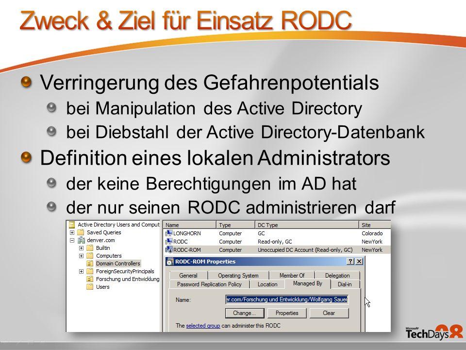 Verringerung des Gefahrenpotentials bei Manipulation des Active Directory bei Diebstahl der Active Directory-Datenbank Definition eines lokalen Administrators der keine Berechtigungen im AD hat der nur seinen RODC administrieren darf
