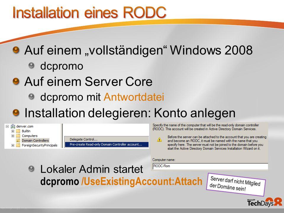 Auf einem vollständigen Windows 2008 dcpromo Auf einem Server Core dcpromo mit Antwortdatei Installation delegieren: Konto anlegen Lokaler Admin startet dcpromo /UseExistingAccount:Attach Server darf nicht Mitglied der Domäne sein!