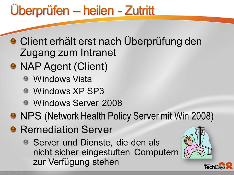 Client erhält erst nach Überprüfung den Zugang zum Intranet NAP Agent (Client) Windows Vista Windows XP SP3 Windows Server 2008 NPS (Network Health Policy Server mit Win 2008) Remediation Server Server und Dienste, die den als nicht sicher eingestuften Computern zur Verfügung stehen