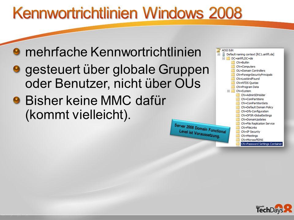 mehrfache Kennwortrichtlinien gesteuert über globale Gruppen oder Benutzer, nicht über OUs Bisher keine MMC dafür (kommt vielleicht).