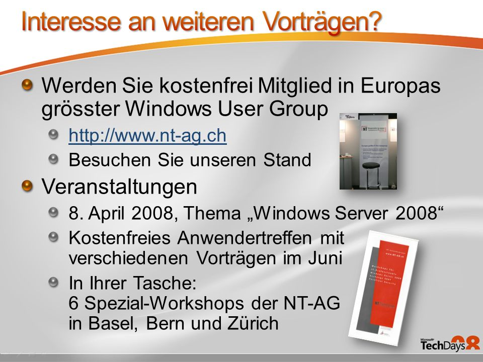 Werden Sie kostenfrei Mitglied in Europas grösster Windows User Group http://www.nt-ag.ch Besuchen Sie unseren Stand Veranstaltungen 8.
