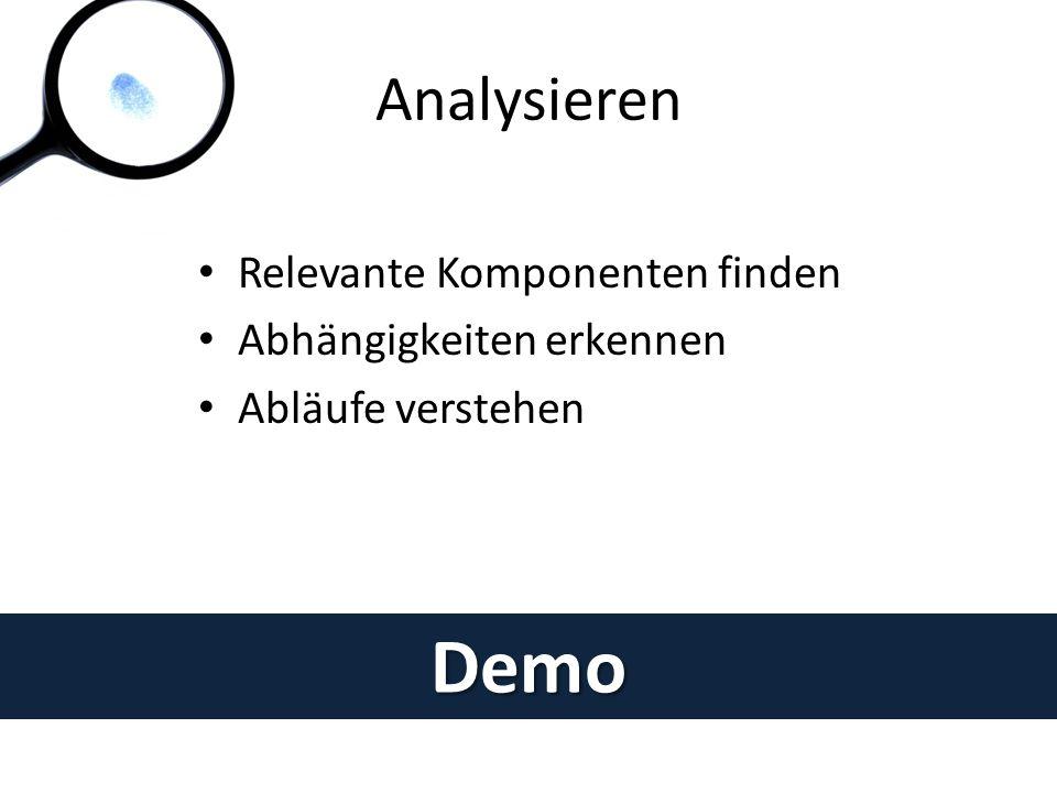 Analysieren Demo Relevante Komponenten finden Abhängigkeiten erkennen Abläufe verstehen