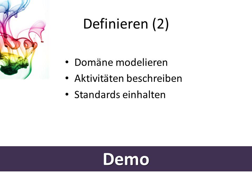 Definieren (2) Domäne modelieren Aktivitäten beschreiben Standards einhalten Demo