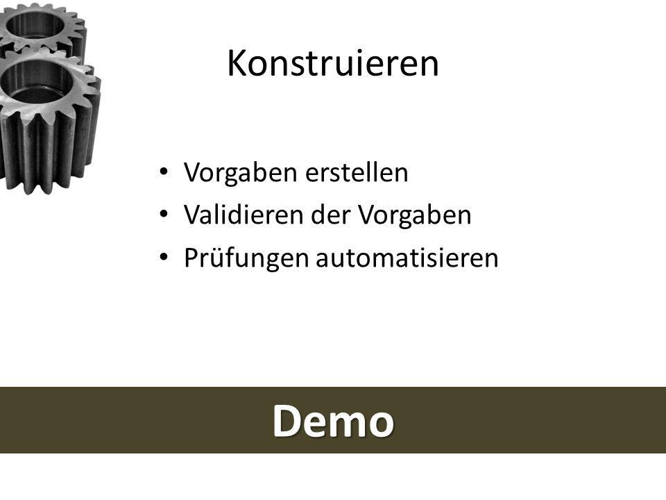 Konstruieren Demo Vorgaben erstellen Validieren der Vorgaben Prüfungen automatisieren