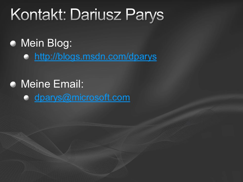 Mein Blog: http://blogs.msdn.com/dparys Meine Email: dparys@microsoft.com