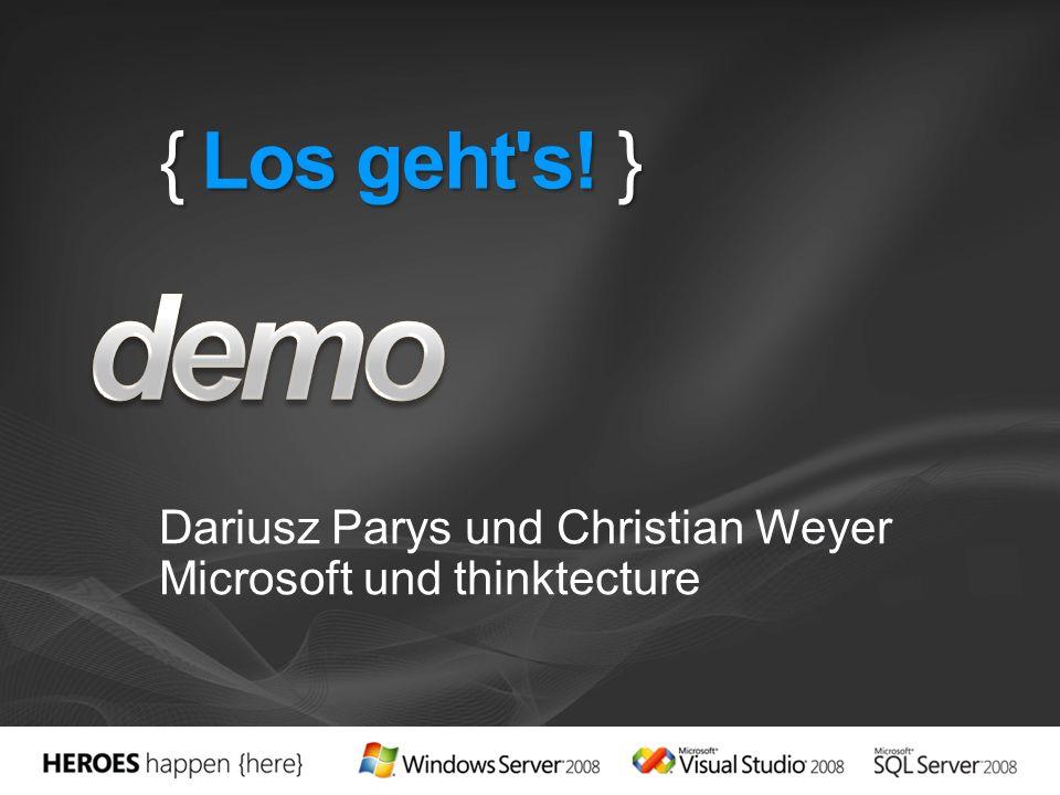 { Los geht s! } Dariusz Parys und Christian Weyer Microsoft und thinktecture