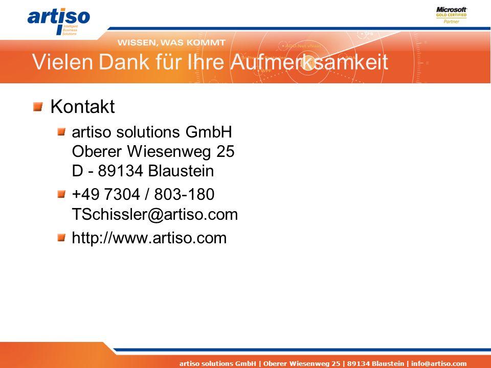 artiso solutions GmbH | Oberer Wiesenweg 25 | 89134 Blaustein | info@artiso.com Vielen Dank für Ihre Aufmerksamkeit Kontakt artiso solutions GmbH Oberer Wiesenweg 25 D - 89134 Blaustein +49 7304 / 803-180 TSchissler@artiso.com http://www.artiso.com